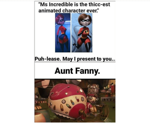 """Animated, Character, and Est: """"Ms Incredible is the thicc-est  animated character ever""""  Puh-lease. May I present to you..  Aunt Fanny."""