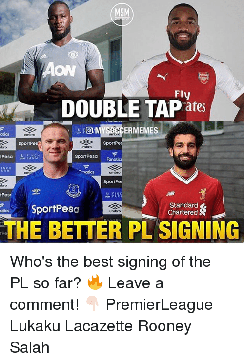 Fanatics: MSM  ON  Fly  DOUBLE TAP ates  ERMEMES  atics  umbro  umbro  SportPe  SportPe  bro  umbro  sportPesar  Fanatics  um  natic  SportPe  bro  tPese  U FINC  USM FAR  SportPesa  Standard  Chartered  umbro  THE BETTER PL SIGNING  iPe Who's the best signing of the PL so far? 🔥 Leave a comment! 👇🏻 PremierLeague Lukaku Lacazette Rooney Salah