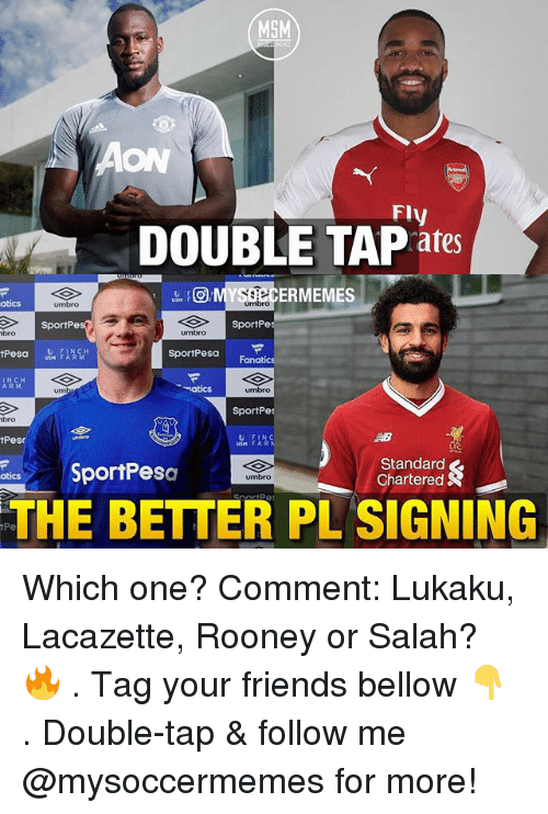Fanatics: MSM  ON  Fly  DOUBLE TAP ates  U F  USM F  ERMEMES  atics  umbro  umbro  SportPe  SportPe  bro  umbro  tPesa FARCH  sportPesa  UIM FAR M  Fanatics  INCH  A R  natics  umbro  SportPe  bro  umbre  Pes  USM FAR  SportPesa  Standard  Chartered  umbro  THE BETTER PL SIGNING Which one? Comment: Lukaku, Lacazette, Rooney or Salah? 🔥 . Tag your friends bellow 👇 . Double-tap & follow me @mysoccermemes for more!