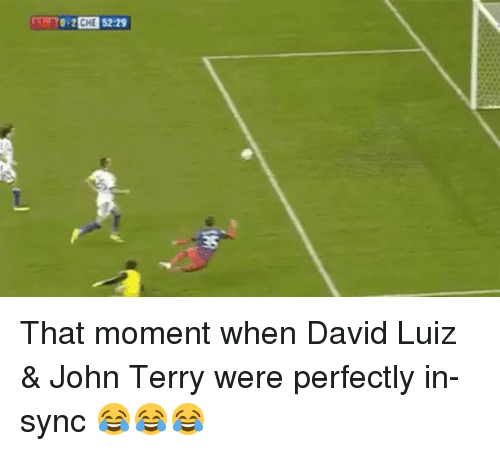 Terries: mT0-2E E52:29   That moment when David Luiz & John Terry were perfectly in-sync 😂😂😂