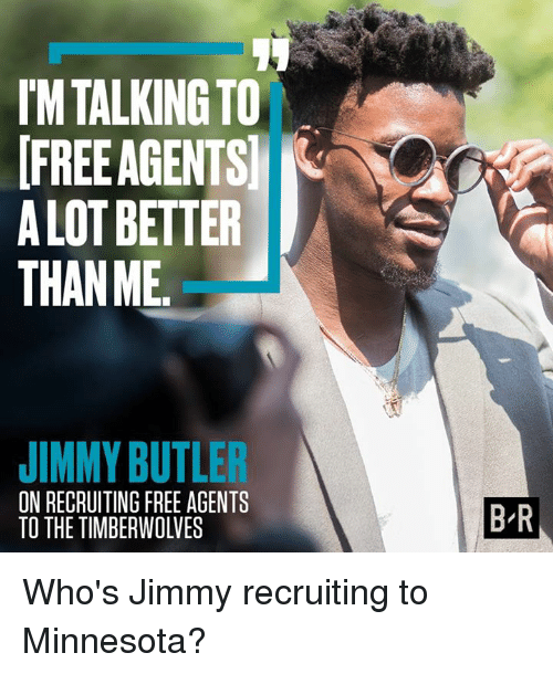 Butlers: MTALKING TO  ET  A LOT BETTER  THANME  JIMMY BUTLER  ON RECRUITING FREE AGENTS  TO THE TIMBERWOLVES  B R Who's Jimmy recruiting to Minnesota?