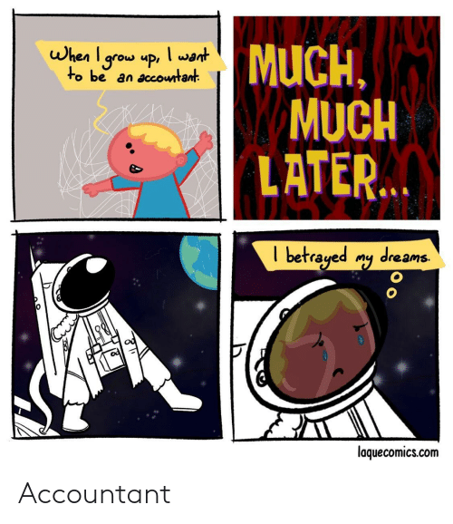 Dreams, Com, and Betrayed: MUCH,  MUCH  LATER  when I arow up, l wa,t  to be an accountant  I betrayed nq dreams  laquecomics.com Accountant