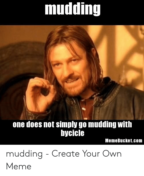 Memebucket: mudding  one does not simply go mudding with  bycicle  MemeBucket.com mudding - Create Your Own Meme