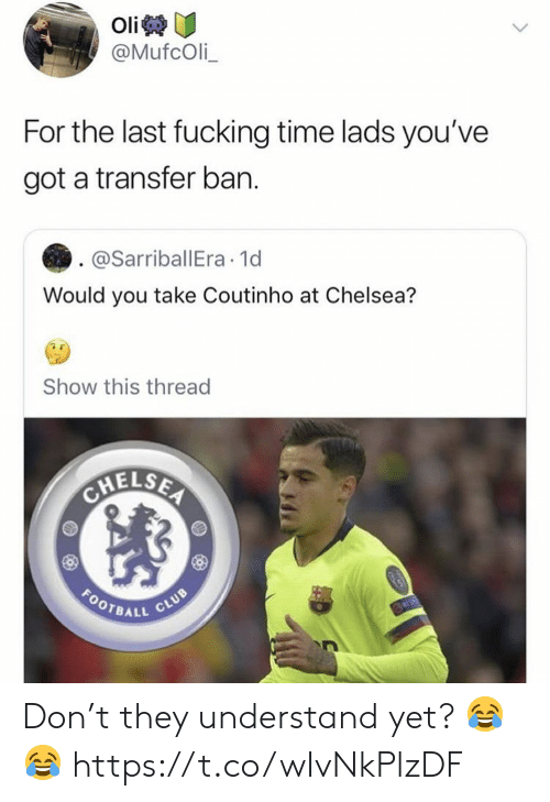 Chelsea, Soccer, and Time: @MufcOli  For the last fucking time lads you've  got a transfer ban.  @SarriballEra 1d  Would you take Coutinho at Chelsea?  Show this thread  MELSE  OTBALL Don't they understand yet? 😂😂 https://t.co/wIvNkPlzDF