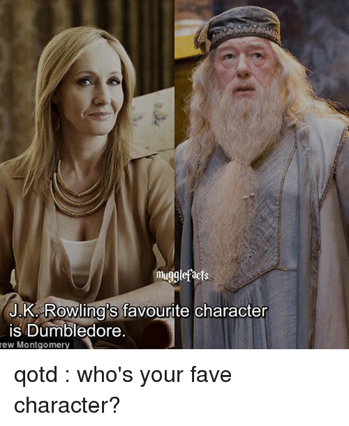 Dumbledore, Memes, and Fave: mugglefacts  J.K Rowling's favourite character  is Dumbledore  rew Montgomery qotd : who's your fave character?