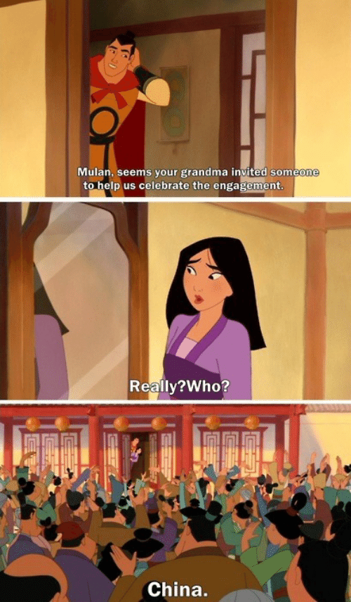 Mulan: Mulan, seems your grandma invited someone  to help us celebrate the engagement  Reallv?Who?  China.