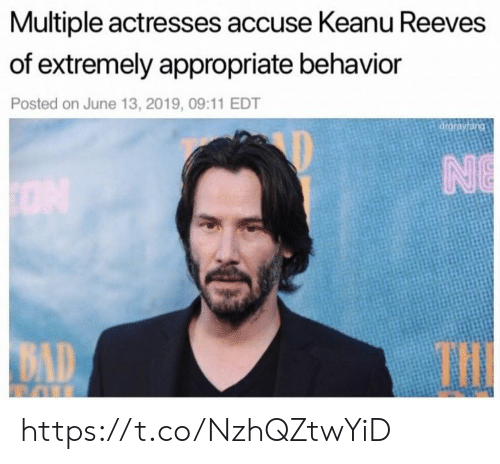 Bad, Memes, and 🤖: Multiple actresses accuse Keanu Reeves  of extremely appropriate behavior  Posted on June 13, 2019, 09:11 EDT  drgrayfang  NO  THE  BAD https://t.co/NzhQZtwYiD