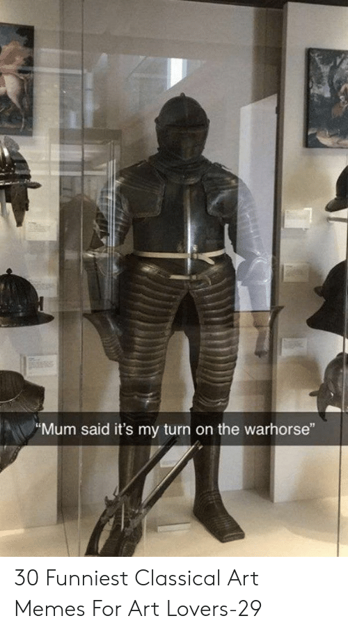 """Classical: """"Mum said it's my turn on the warhorse"""" 30 Funniest Classical Art Memes For Art Lovers-29"""