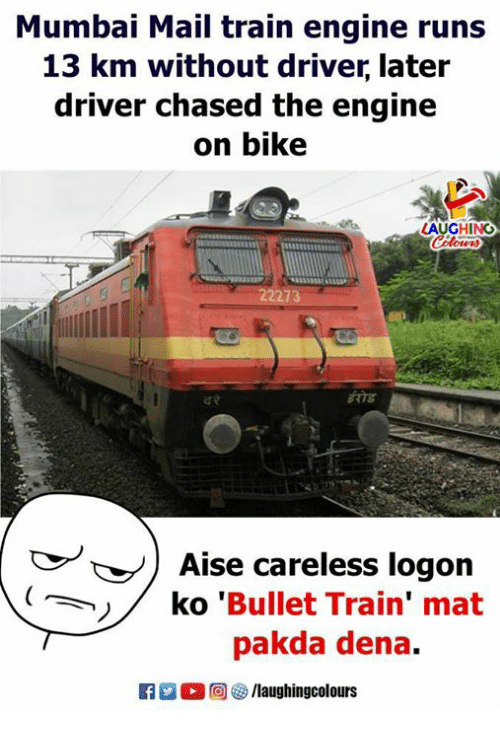 Mail, Train, and Indianpeoplefacebook: Mumbai Mail train engine runs  13 km without driver, later  driver chased the engine  on bike  LAUGHING  RIS  ▼ )  Aise careless logon  ko 'Bullet Train' mat  pakda dena.  K7  0回汐/laughingcolours