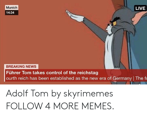 fuhrer: Munich  LIVE  14:34  BREAKING NEWS  Führer Tom takes control of the reichstag  ourth reich has been established as the new era of Germany The fo Adolf Tom by skyrimemes FOLLOW 4 MORE MEMES.