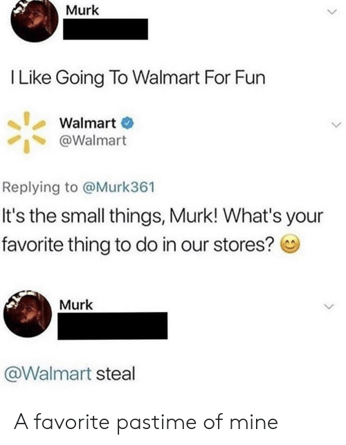 Walmart, Fun, and Mine: Murk  I Like Going To Walmart For Fun  Walmart  @Walmart  Replying to @Murk361  It's the small things, Murk! What's your  favorite thing to do in our stores?  Murk  @Walmart steal A favorite pastime of mine