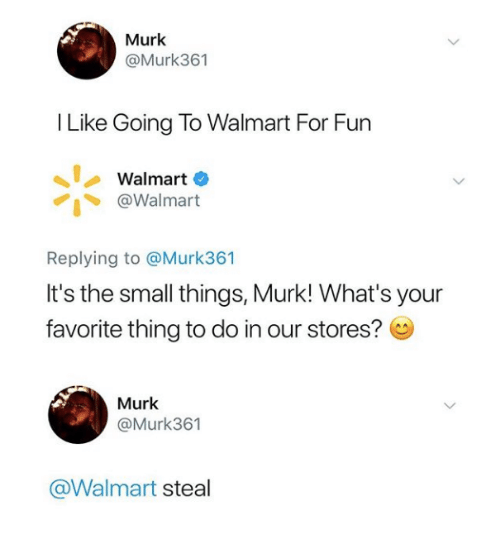 Walmart, Thing, and For: Murk  @Murk361  I Like Going To Walmart For Furn  Walmart  丶 @Walmart  Replying to @Murk361  It's the small things, Murk! What's your  favorite thing to do in our stores?  Murk  @Murk361  @Walmart steal