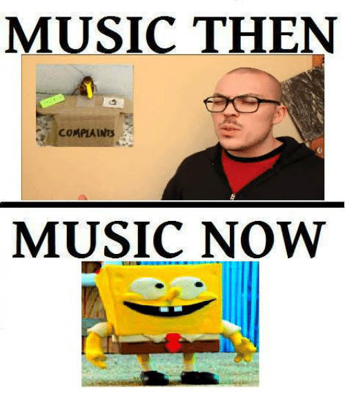Music, Now, and Then: MUSIC THEN  COMPLAINTS  MUSIC NOW
