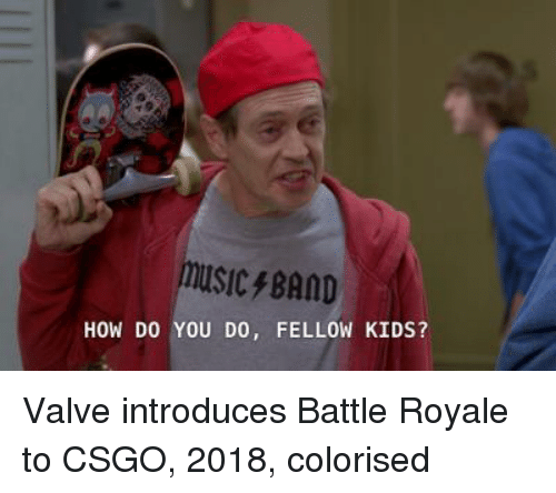 csgo: MUSICBAND  HOW DO YOU DO, FELLOW KIDS? Valve introduces Battle Royale to CSGO, 2018, colorised