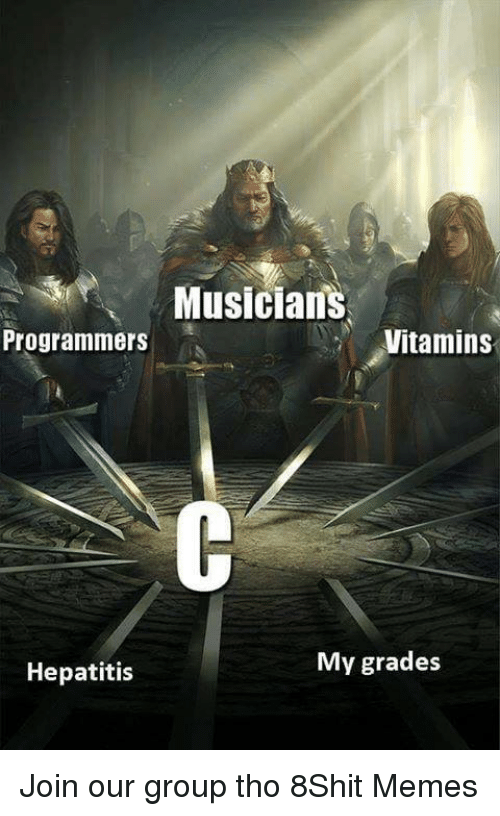 Hepatitis: Musicians  Programmers  Vitamins  Hepatitis  My grades Join our group tho 8Shit Memes