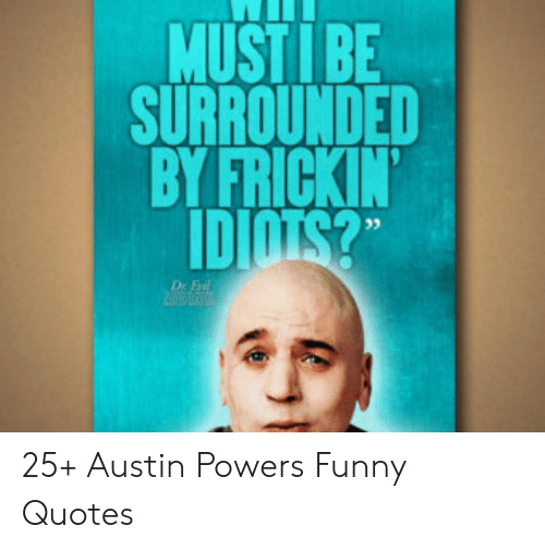 Mustibe Surrounded By Frickin 3 Dr E 25 Austin Powers Funny
