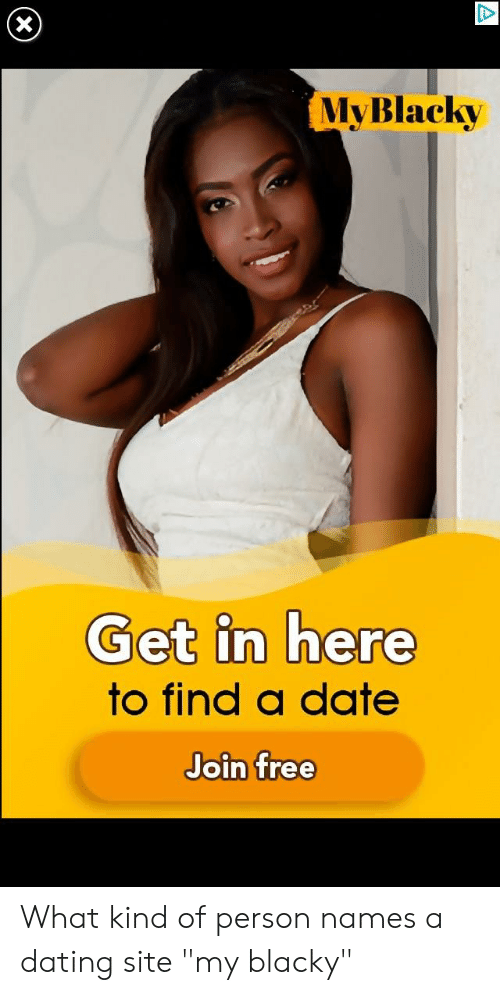 "Dating, Date, and Free: MvBlackv  Get in here  to find a date  Join free What kind of person names a dating site ""my blacky"""