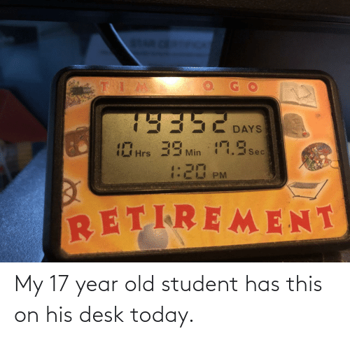 student: My 17 year old student has this on his desk today.