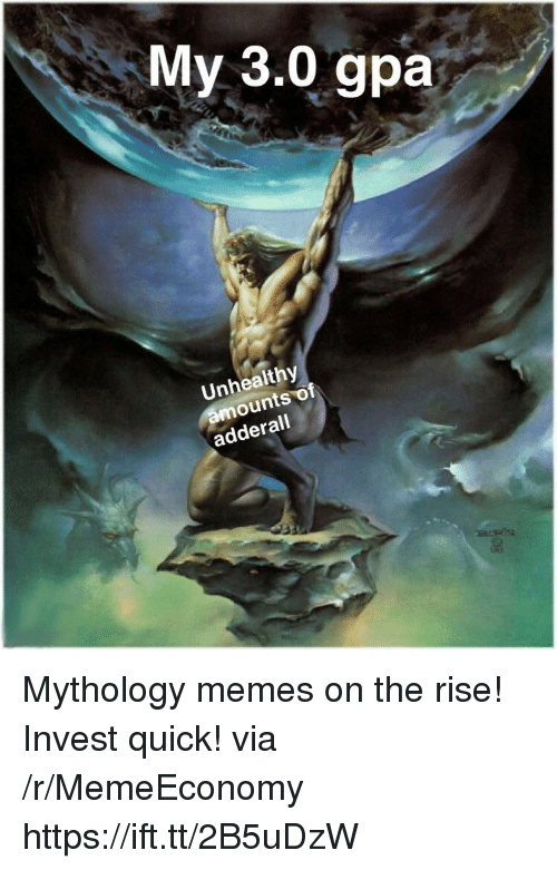 Memes, Adderall, and Invest: My 3.0 gpia  Unhealthy  ounts of  adderall Mythology memes on the rise! Invest quick! via /r/MemeEconomy https://ift.tt/2B5uDzW