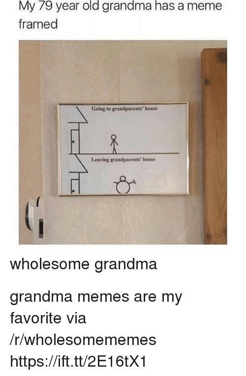 Grandma, Meme, and Memes: My 79 year old grandma has a meme  framed  Going to grandparests' howse  Leaving grandpareats house  wholesome grandma grandma memes are my favorite via /r/wholesomememes https://ift.tt/2E16tX1