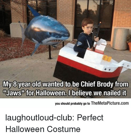 "Club, Halloween, and Tumblr: My 8 year old wanted to be Chief Brody from  ""Jaws"" for Halloween, U believe we nailed it  you should probably go to TheMetaPicture.com laughoutloud-club:  Perfect Halloween Costume"
