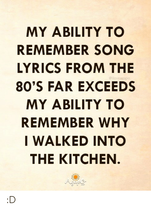 MY ABILITY TO REMEMBER SONG LYRICS FROM THE 80'S FAR EXCEEDS