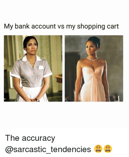 Funny, Shopping, and Bank: My bank account vs my shopping cart The accuracy @sarcastic_tendencies 😩😩