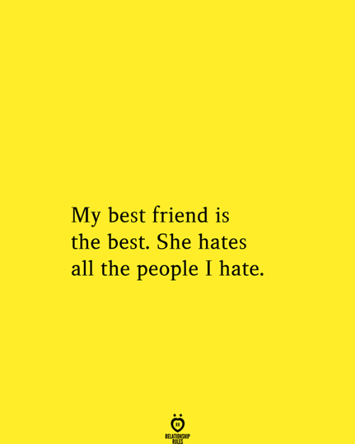 Relationship Rules: My best friend is  the best. She hates  all the people I hate.  RELATIONSHIP  RULES