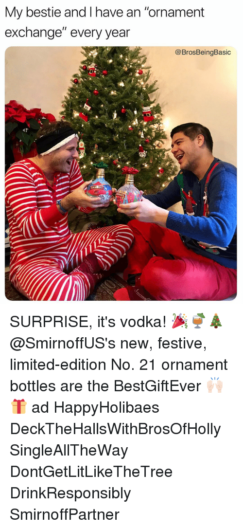 "smirnoff: My bestie and I have an ""ornament  exchange"" every year  @BrosBeingBasic  SMIRNOFF  Vouk SURPRISE, it's vodka! 🎉🍹🎄@SmirnoffUS's new, festive, limited-edition No. 21 ornament bottles are the BestGiftEver 🙌🏻🎁 ad HappyHolibaes DeckTheHallsWithBrosOfHolly SingleAllTheWay DontGetLitLikeTheTree DrinkResponsibly SmirnoffPartner"