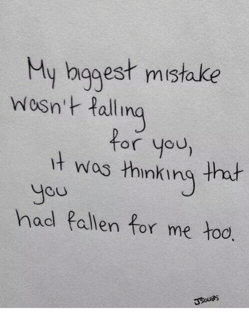 Fallen, You, and For: My bggest mistake  Wosn't Pall  for you,  t wos thinking that  Jou  hod fallen for me too  COU  Usouas