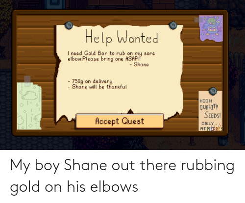 Shane: My boy Shane out there rubbing gold on his elbows