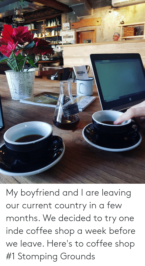 a-few-months: My boyfriend and I are leaving our current country in a few months. We decided to try one inde coffee shop a week before we leave. Here's to coffee shop #1 Stomping Grounds