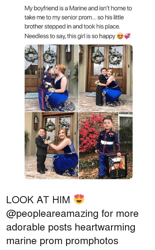 Memes, Girl, and Happy: My boyfriend is a Marine and isn't home to  take me to my senior pro.. so his litle  brother stepped in and took his place.  Needless to say, this girl is so happy LOOK AT HIM 😍 @peopleareamazing for more adorable posts heartwarming marine prom promphotos