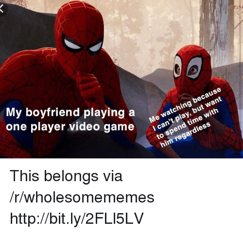 Game, Http, and Video: My boyfriend playing a witn  one player video game aspend ess  Me watching because  I can't play, but want  him regardless This belongs via /r/wholesomememes http://bit.ly/2FLl5LV
