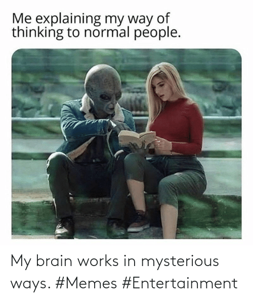 Memes, Brain, and Entertainment: My brain works in mysterious ways. #Memes #Entertainment