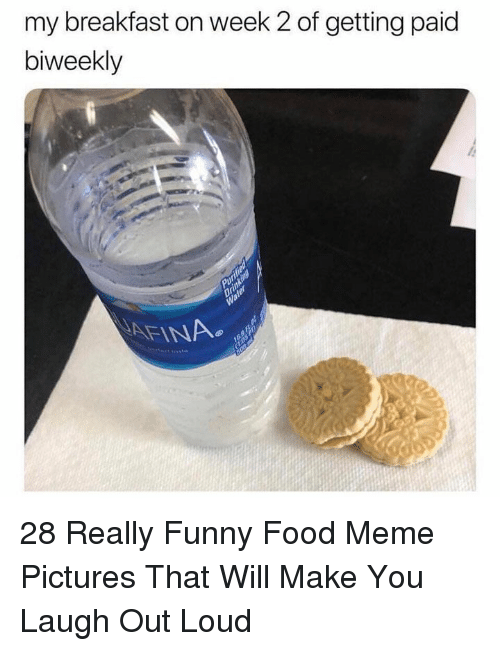 meme pictures: my breakfast on week 2 of getting paid  biweekly  AFINA 28 Really Funny Food Meme Pictures That Will Make You Laugh Out Loud