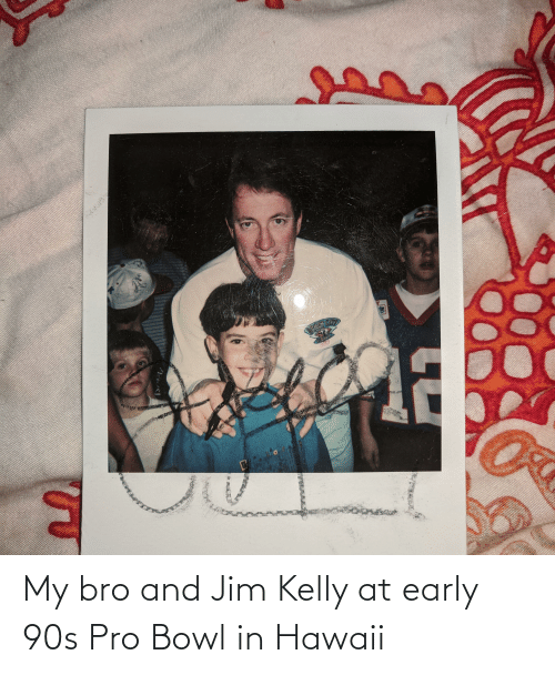 Kelly: My bro and Jim Kelly at early 90s Pro Bowl in Hawaii