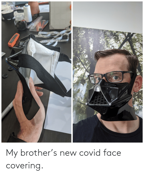 face: My brother's new covid face covering.