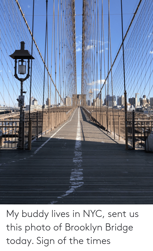 the times: My buddy lives in NYC, sent us this photo of Brooklyn Bridge today. Sign of the times
