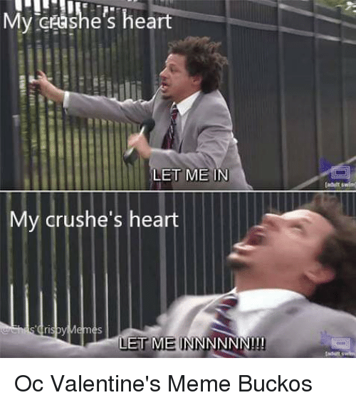 valentines meme: My ceashe's heart  LET ME IN  Ladult swi  My crushe's heart  ri  LET ME INNNNNN!