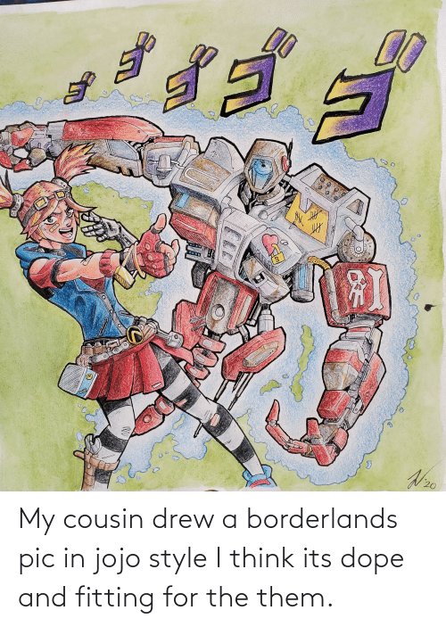 dope: My cousin drew a borderlands pic in jojo style I think its dope and fitting for the them.