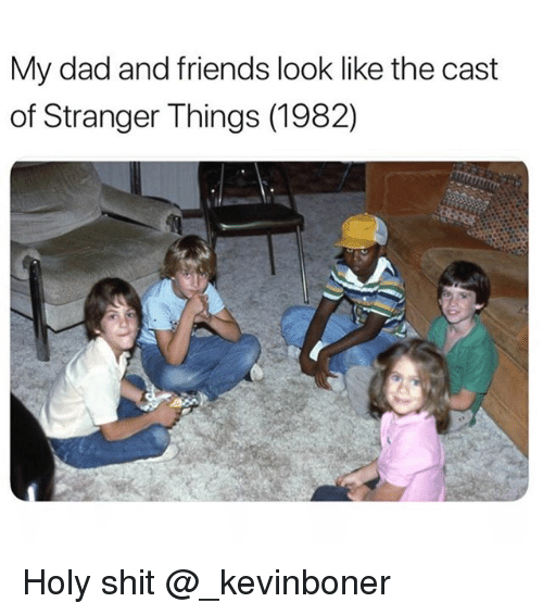 Dad, Friends, and Funny: My dad and friends look like the cast  of Stranger Things (1982) Holy shit @_kevinboner