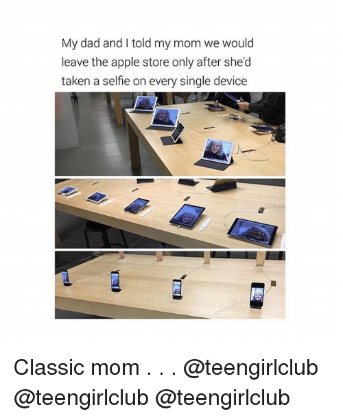 Apple Store: My dad and I told my mom we would  leave the apple store only after she'd  taken a selfie on every single device Classic mom . . . @teengirlclub @teengirlclub @teengirlclub