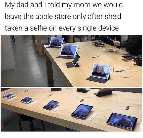 Apple Store: My dad and I told my mom we would  leave the apple store only after she'd  taken a selfie on every single device