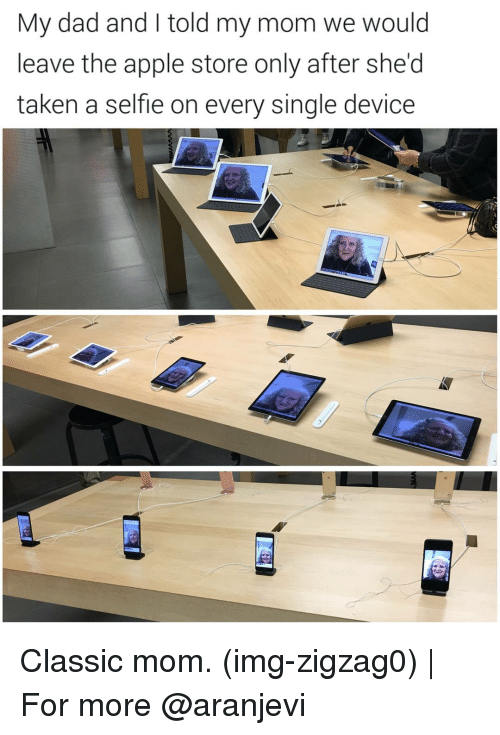 Apple Store: My dad and told my mom we would  leave the apple store only after she'd  taken a selfle on every single device Classic mom. (img-zigzag0)   For more @aranjevi