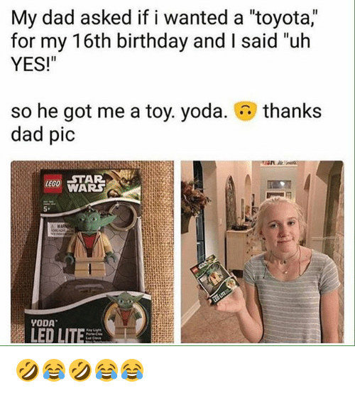 """Birthday, Dad, and Lego: My dad asked if i wanted a """"toyota,  for my 16th birthday and I said """"uh  YES!""""  thanks  so he got me a toy. yoda.  dad pic  STAR  LEGO WARS  5*  YODA  LED LITE 🤣😂🤣😂😂"""