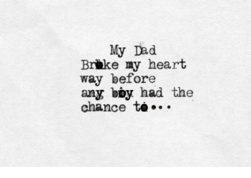 bby: My Dad  Brbke my heart  way before  any bby had the  chance to...