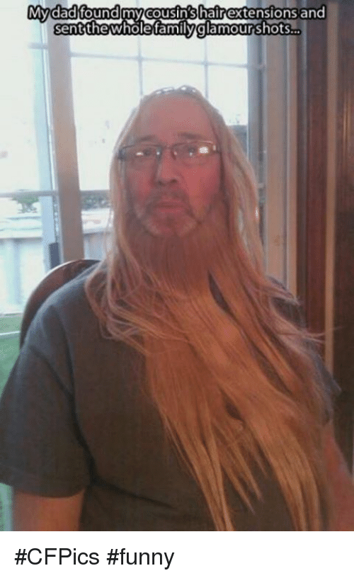 My Dad Found My Cousinshair Extensions And Sent Glamour Shots