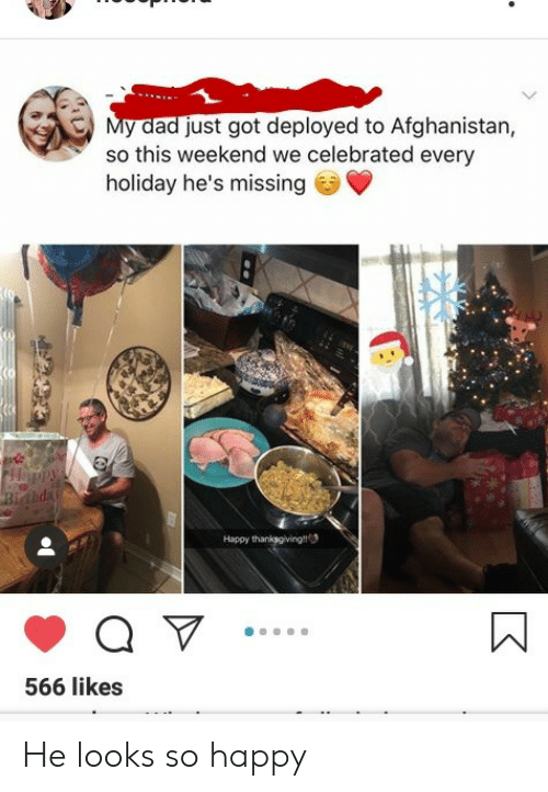 Celebrated: My dad just got deployed to Afghanistan,  so this weekend we celebrated every  holiday he's missing  Happy thanksgiving  566 likes He looks so happy