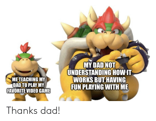 having fun: MY DAD NOT  UNDERSTANDINGHOW IT  WORKS BUT HAVING  FUN PLAYING WITH ME  METEACHING MY  DAD TO PLAY MY  FAVORITE VIDEO GAME Thanks dad!